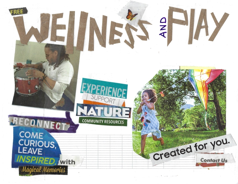 Wellness and Play collage featured brown skin drummer and youth playing in park. Words down middle experience, support, nature, reconnect, come curious leave inspired with magical memories. Created for you.