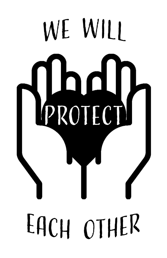 two outlined hands hold a black heart with the words Protect. Above is We will and below is each other!