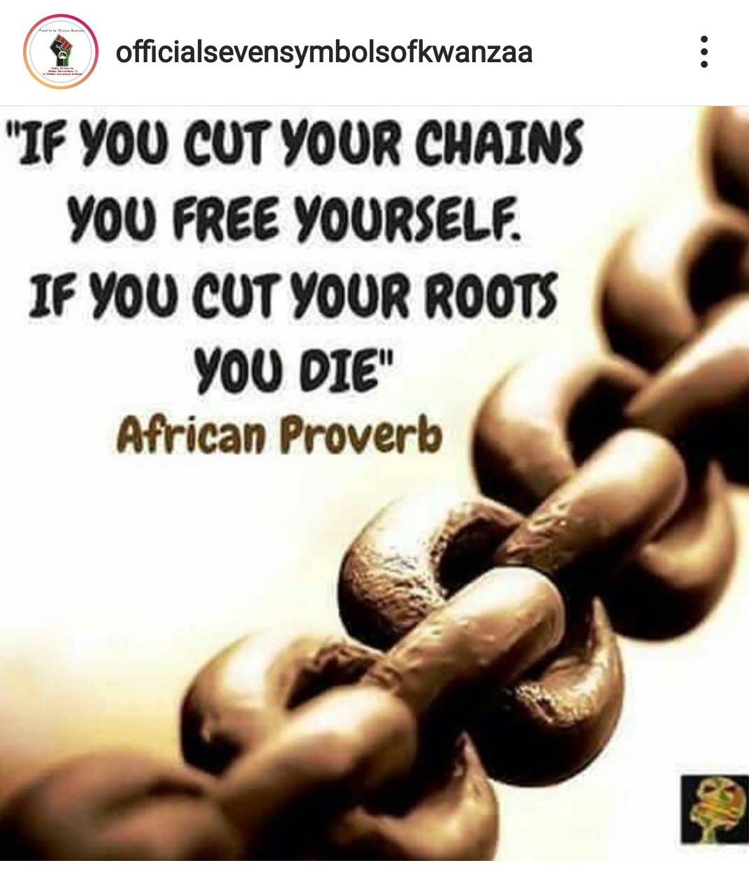 """"""" if you cut your chains you free yourself. If you cut your roots you die."""" African Proverb with chain image"""