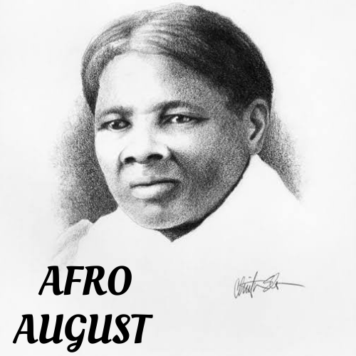 Afro August. An image of Harriet Tubman, The conductor of the underground railroad.